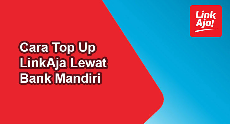 Cara Top Up LinkAja Lewat Bank Mandiri Terbaru