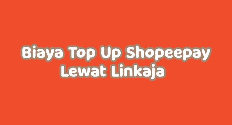 Biaya Top Up Shopeepay Lewat Linkaja