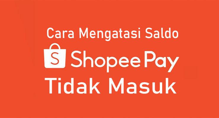 Cara Mengatasi Saldo ShopeePay Tidak Masuk