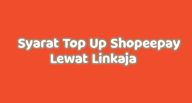 Syarat Top Up ShopeePay Lewat LinkAja