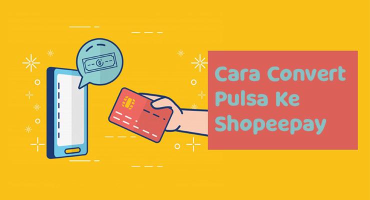 Cara Convert Pulsa Ke ShopeePay dan Tips Convert Pulsa yang Aman