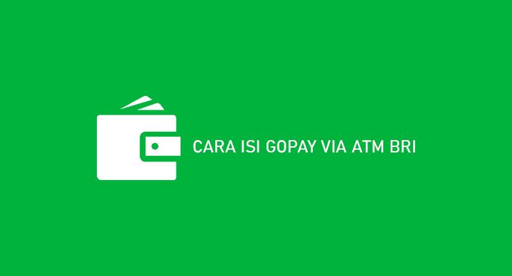 Cara Isi Gopay Via ATM BRI Beserta Biaya Limit