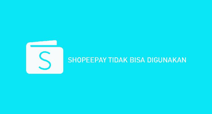 Cara Mengatasi ShopeePay Tidak Bisa Digunakan Berikut Penyebabnya