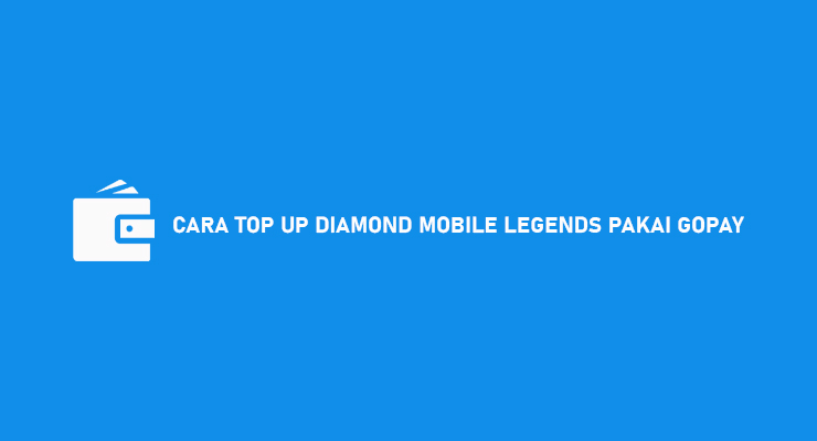 Cara Top Up Diamond Mobile Legends Pakai Gopay Lewat Gobills