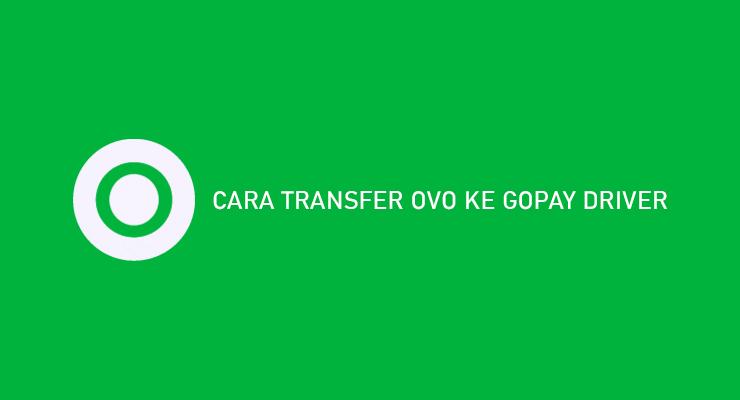 Cara Transfer OVO Ke Gopay Driver Mudah Dijamin Berhasil