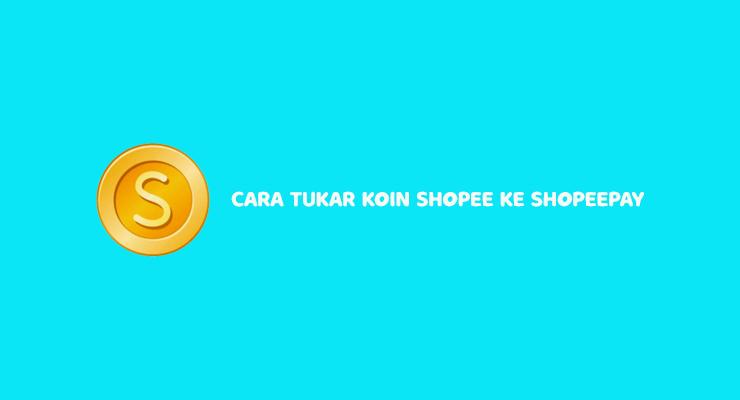 Cara Tukar Koin Shopee Ke Shopeepay Dijamin Berhasil