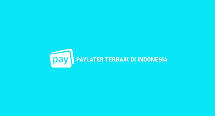 Paylater Terbaik di Indonesia Dengan Bunga Biaya Termurah