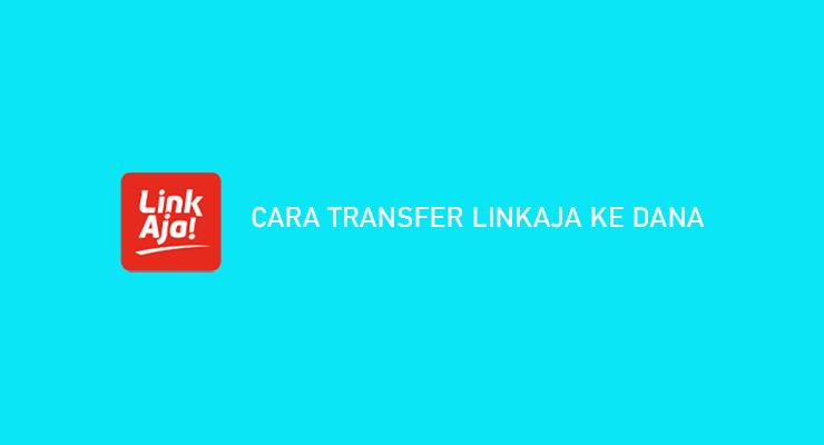 Syarat Cara Transfer LinkAja ke DANA