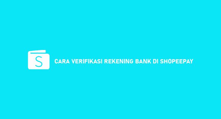 Syarat Cara Verifikasi Rekening Bank di Shopeepay