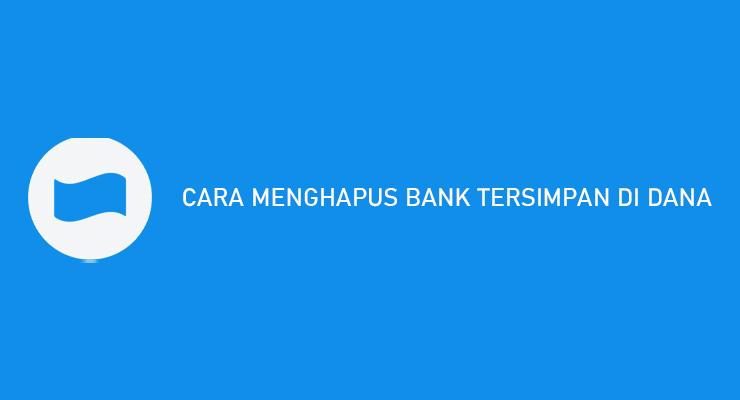 CARA MENGHAPUS BANK TERSIMPAN DI DANA