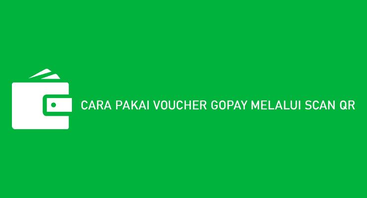 CARA PAKAI VOUCHER GOPAY MELALUI SCAN QR