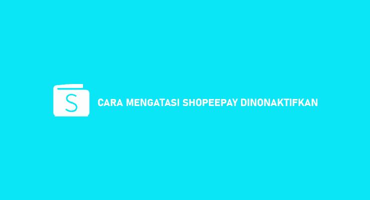 Penyebab Cara Mengatasi Shopeepay Dinonaktifkan