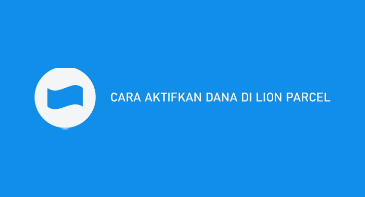 CARA AKTIFKAN DANA DI LION PARCEL