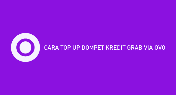 CARA TOP UP DOMPET KREDIT GRAB VIA OVO