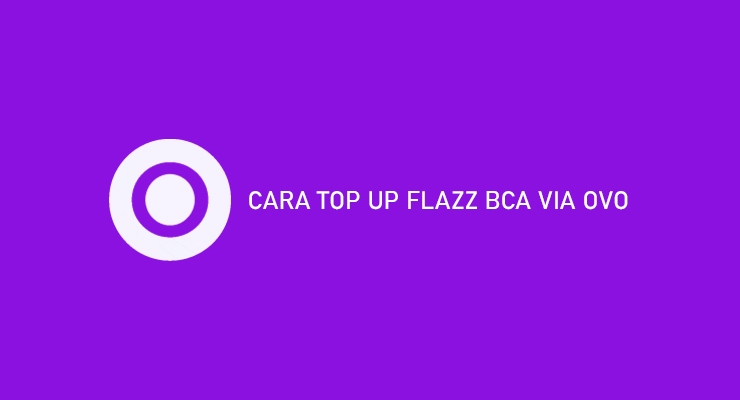 CARA TOP UP FLAZZ BCA VIA OVO