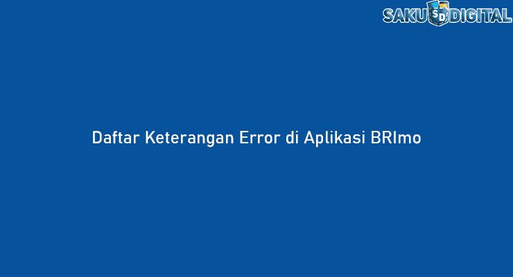Daftar Keterangan Error di Aplikasi BRImo