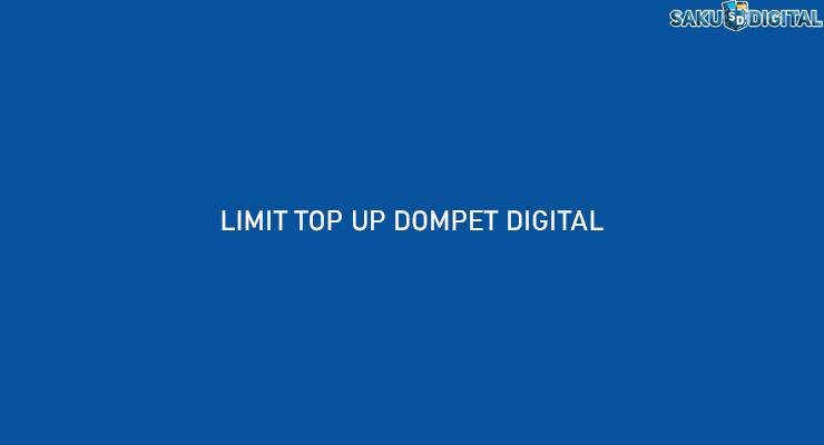 LIMIT TOP UP DOMPET DIGITAL