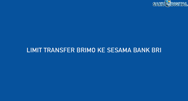 LIMIT TRANSFER BRIMO KE SESAMA BANK BRI