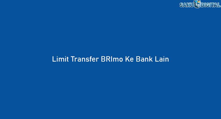 Limit Transfer BRImo Ke Bank Lain