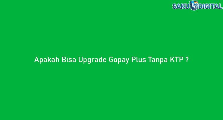 Apakah Bisa Upgrade Gopay Plus Tanpa KTP