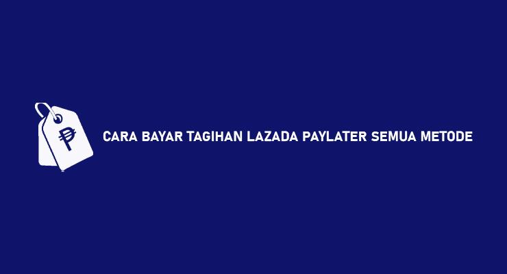 CARA BAYAR TAGIHAN LAZADA PAYLATER SEMUA METODE