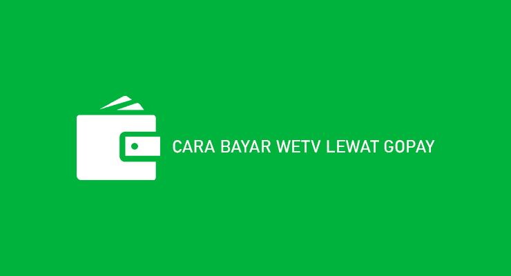 CARA BAYAR WETV LEWAT GOPAY