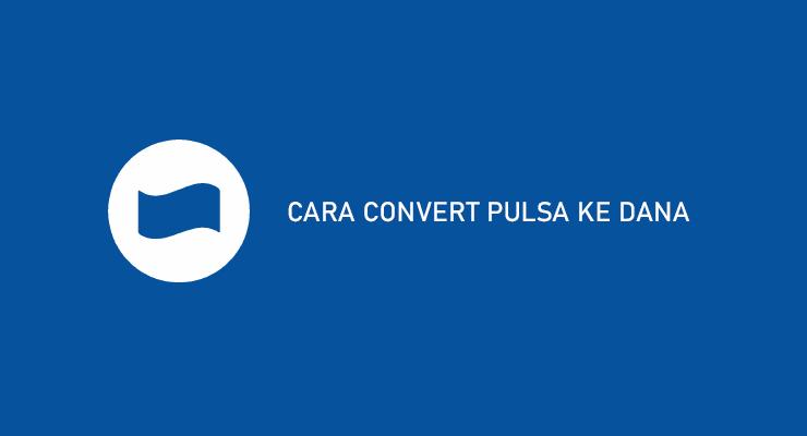 CARA CONVERT PULSA KE DANA