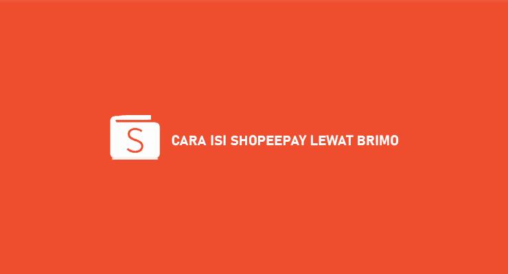 CARA ISI SHOPEEPAY LEWAT BRIMO