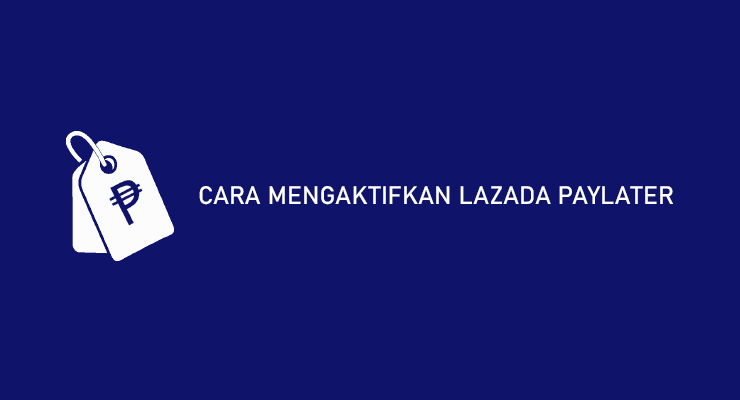 CARA MENGAKTIFKAN LAZADA PAYLATER