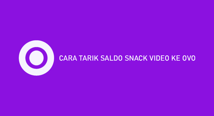 CARA TARIK SALDO SNACK VIDEO KE OVO