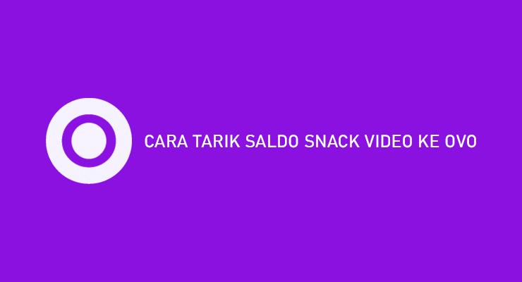 CARA TARIK SALDO SNACK VIDEO KE OVO