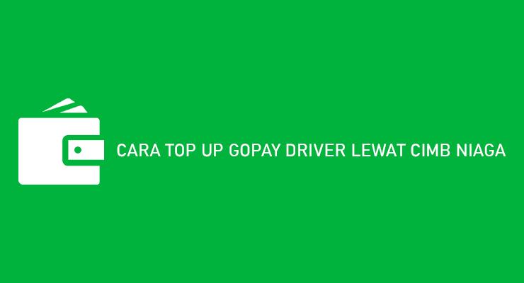 CARA TOP UP GOPAY DRIVER LEWAT CIMB NIAGA