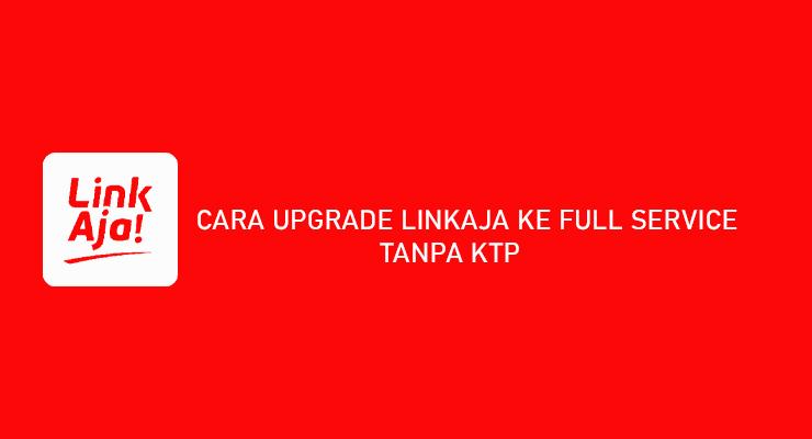 CARA UPGRADE LINKAJA KE FULL SERVICE TANPA KTP