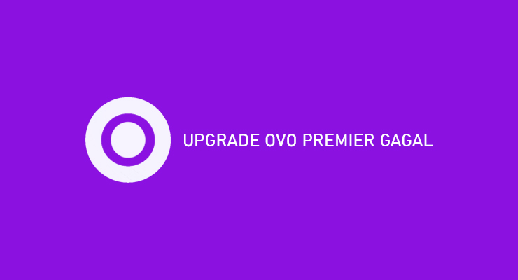 UPGRADE OVO PREMIER GAGAL