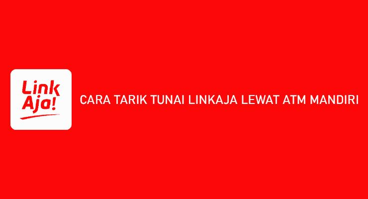 CARA TARIK TUNAI LINKAJA LEWAT ATM MANDIRI