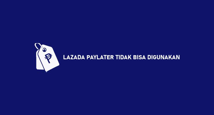 LAZADA PAYLATER TIDAK BISA DIGUNAKAN