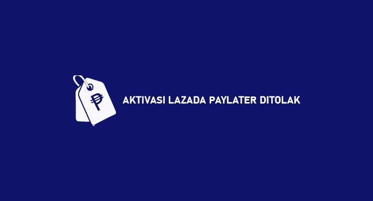 AKTIVASI LAZADA PAYLATER DITOLAK