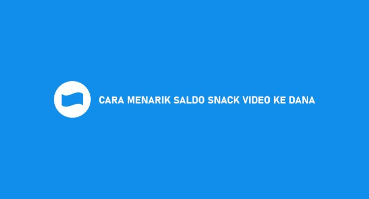 CARA MENARIK SALDO SNACK VIDEO KE DANA