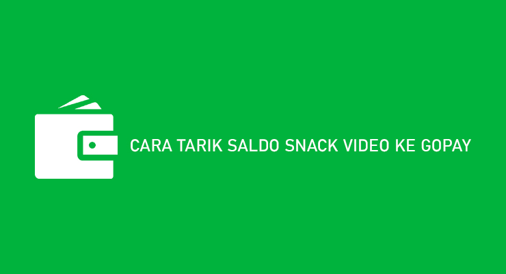 Cara Tarik Saldo Snack Video ke Gopay