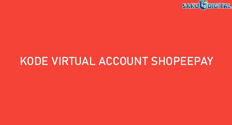 Kode Virtual Account ShopeePay Semua Bank