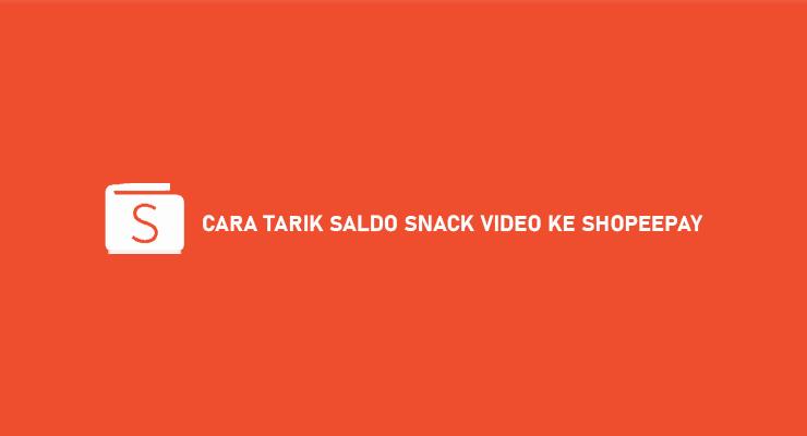 CARA TARIK SALDO SNACK VIDEO KE SHOPEEPAY
