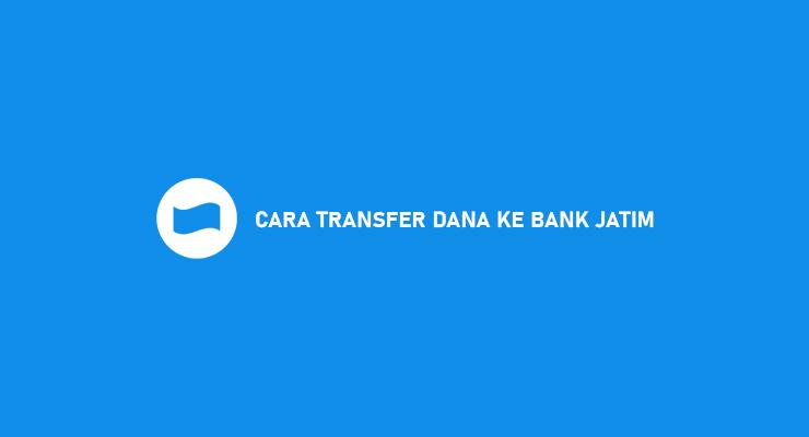 CARA TRANSFER DANA KE BANK JATIM