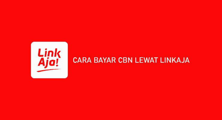 Cara Bayar CBN Lewat LinkAja