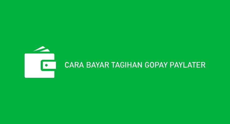 CARA BAYAR TAGIHAN GOPAY PAYLATER
