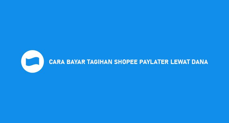 CARA BAYAR TAGIHAN SHOPEE PAYLATER LEWAT DANA
