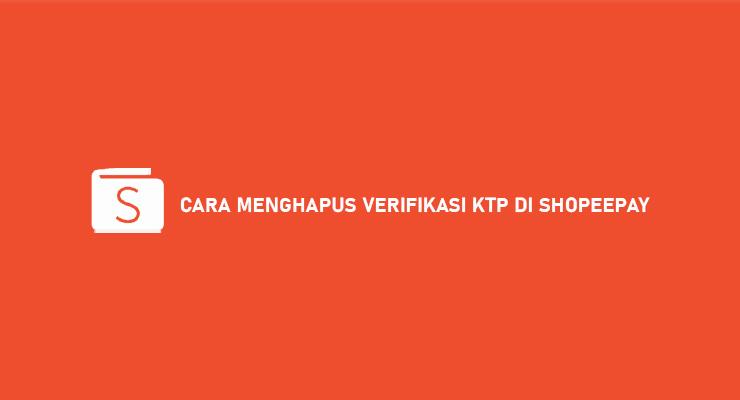 CARA MENGHAPUS VERIFIKASI KTP DI SHOPEEPAY