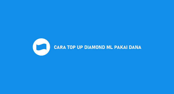 CARA TOP UP DIAMOND ML PAKAI DANA