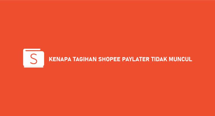 KENAPA TAGIHAN SHOPEE PAYLATER TIDAK MUNCUL
