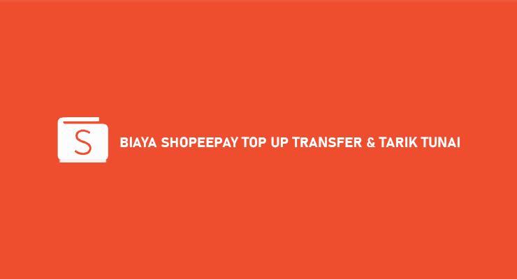 Biaya ShopeePay Top Up Transfer Tarik Tunai