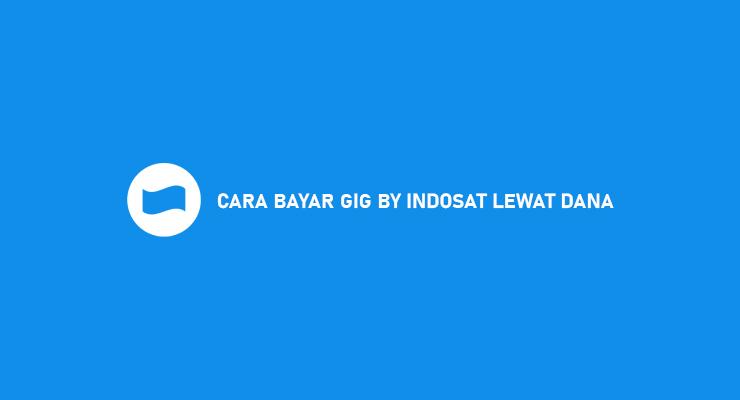 CARA BAYAR GIG BY INDOSAT LEWAT DANA